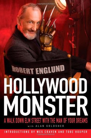 Hollywood Monster: A Walk Down Elm Street with the Man of Your Dreams by Alan Goldsher, Robert Englund