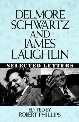 Delmore Schwartz and James Laughlin: Selected Letters by James Laughlin, Delmore Schwartz