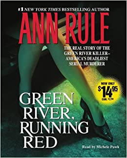 Green River, Running Red: The Real Story of the Green River Killer--Americas Deadliest Serial Murderer by Ann Rule