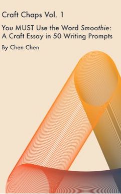 You MUST Use the Word Smoothie: A Craft Essay in 50 Writing Prompts by Chen Chen
