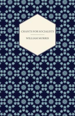 Chants for Socialists (1885) by William Morris