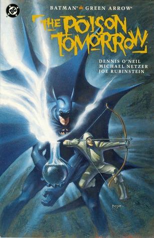 Batman/Green Arrow: The Poison Tomorrow by Dennis O'Neil, Josef Rubinstein, Michael Netzer, Todd Klein