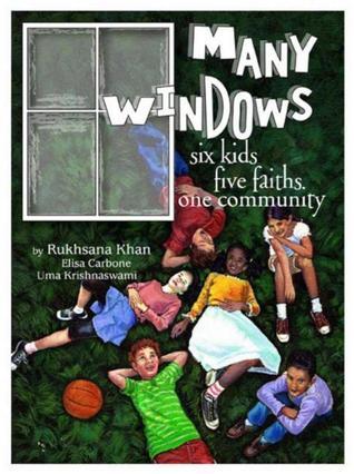 Many Windows: Six Kids, Five Faiths, One Community by Uma Krishnaswami, Rukhsana Khan, Elisa Carbone