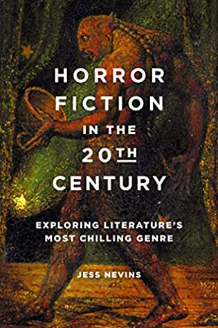 Horror Fiction in the 20th Century: Exploring Literature's Most Chilling Genre by Jess Nevins