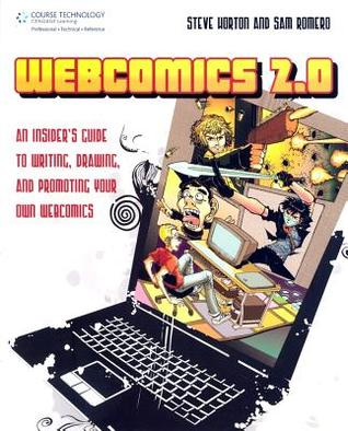 Webcomics 2.0: An Insider's Guide to Writing, Drawing, and Promoting Your Own Webcomics by Sam Romero, Steve Horton