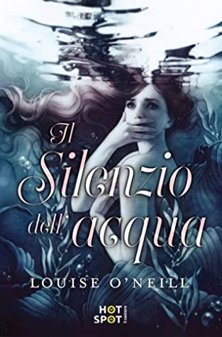 Il silenzio dell'acqua by Louise O'Neill, Anna Carbone