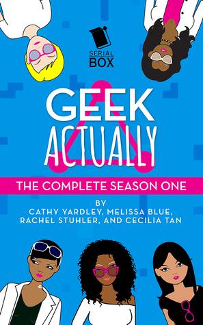 Geek Actually: The Complete Season One by Rachel Stuhler, Cecilia Tan, Melissa Blue, Cathy Yardley