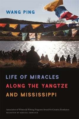 Life of Miracles Along the Yangtze and Mississippi by Wang Ping