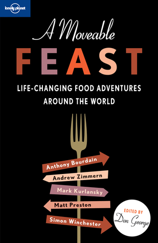 A Moveable Feast: Life-Changing Food Adventures Around the World by Don George