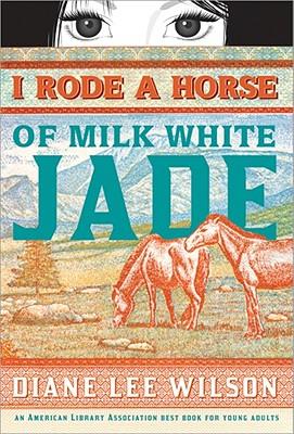 I Rode a Horse of Milk White Jade by Diane Wilson