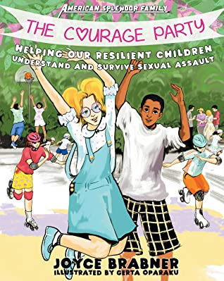 The Courage Party: Helping Our Resilient Children Understand and Survive Sexual Assault by Joyce Brabner, Gerta Oparaku