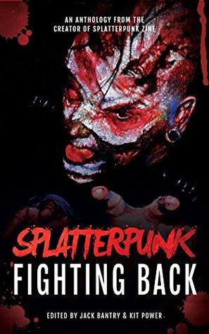 Splatterpunk Fighting Back by Bracken MacLeod, Matt Shaw, Glenn Rolfe, Kit Power, Kristopher Rufty, Jack Bantry, Tim Curran, Adam Millard, John Boden, WD Gagliani