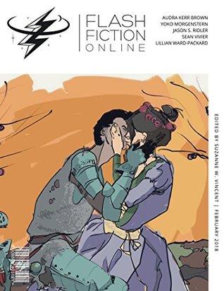 Flash Fiction Online February 2018: Literary Short Stories by Suzanne Vincent, Jason Ridler, LIllian Ward-Packard, Sean Vivier, Dario Bijelac, Audra Kerr Brown, Yoko Morgenstern