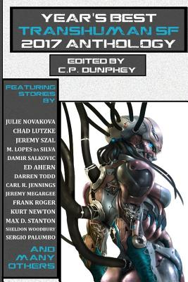 Year's Best Transhuman SF 2017 Anthology by C. P. Dunphey