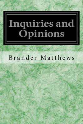 Inquiries and Opinions by Brander Matthews