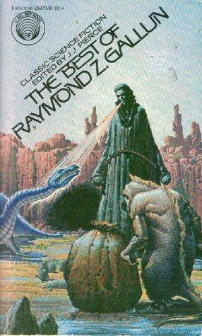 The Best of Raymond Z. Gallun by Raymond Z. Gallun, J.J. Pierce