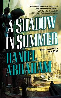 A Shadow in Summer: Book One of the Long Price Quartet by Daniel Abraham
