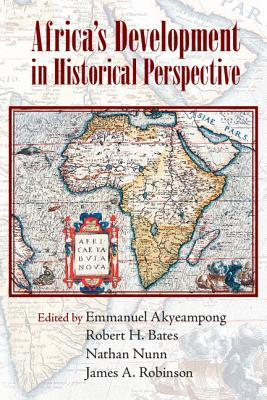 Africa's Development in Historical Perspective by Nathan Nunn, James Robinson, Emmanuel Kwaku Akyeampong, Robert H. Bates