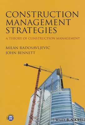 Construction Management Strategies: A Theory of Construction Management by John Bennett, Milan Radosavljevic