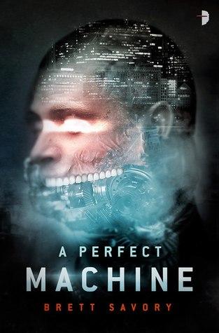 A Perfect Machine by Brett Alexander Savory
