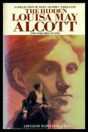 Hidden Louisa May Alcott: 2 Volumes in One by Madeleine B. Stern, Louisa May Alcott