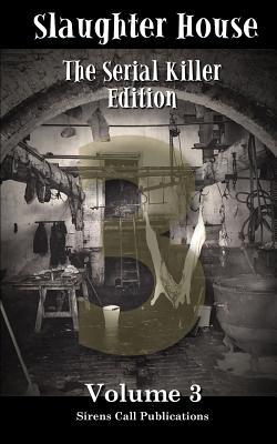 Slaughter House: The Serial Killer Edition - Volume 3 by Justin M. Ryan, K. Trap Jones, L. E. White