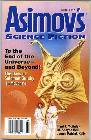 Asimov's Science Fiction, June 1998 (Asimov's Science Fiction, #270) by Ian McDonald, Stephen Dedman, Timons Esaias, Dana Wilde, Erwin S. Strauss, Paul McAuley, Robert Silverberg, Gardner Dozois, Sheila Williams, Norman Spinrad, Geoffrey A. Landis, M. Shayne Bell, James Patrick Kelly