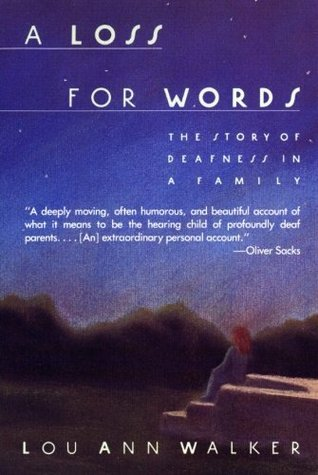 A Loss for Words: The Story of Deafness in a Family by Lou Ann Walker