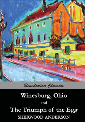 Winesburg, Ohio, and The Triumph of the Egg by Sherwood Anderson
