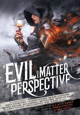 Evil is a Matter of Perspective: An Anthology of Antagonists by Bradley P. Beaulieu, Adrian Tchaikovsky, R. Scott Bakker