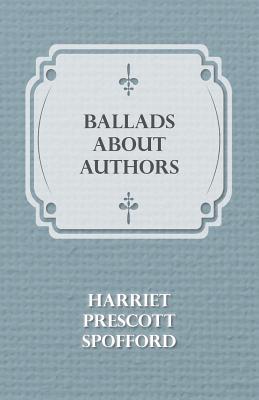 Ballads about Authors by Harriet Prescott Spofford