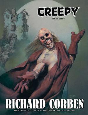 Creepy Presents Richard Corben by Doug Moench, Bruce Jones, Richard Corben