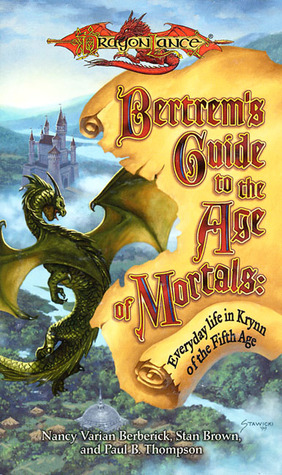Bertrem's Guide to the Age of Mortals: Everyday Life in Krynn of the Fifth Age by Nancy Varian Berberick, Stan Brown, Paul B. Thompson