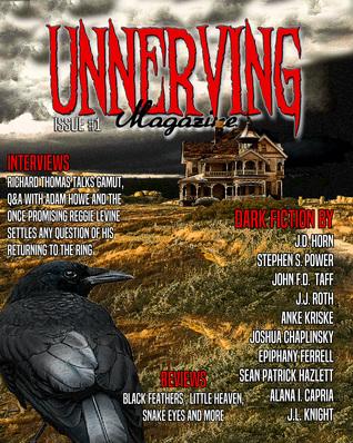 Unnerving Magazine Issue #1 by Epiphany Ferrell, Anke Kriske, John F.D. Taff, J.L. Knight, Sean Patrick Hazlett, J.D. Horn, Eddie Generous, Alana I. Capria, J.J. Roth, Joshua Chaplinsky, Stephen S. Power