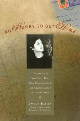 No Hurry to Get Home: The Memoir of the New Yorker Writer Whose Unconventional Life and Adventures Spanned the Century by Emily Hahn, Ken Cuthbertson, Sheila McGrath