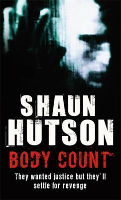 Body Count: They Wanted Justice But They'll Settle for Revenge by Shaun Hutson
