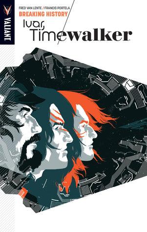 Ivar, Timewalker, Volume 2: Breaking History by Francis Portela, Fred Van Lente, Raul Allen