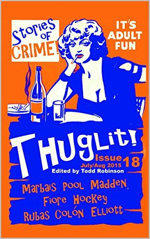 THUGLIT Issue Eighteen by Garnett Elliot, Matthew Hockey, Amanda Marbais, Joseph Rubas, Mike Madden, Michael Pool, Angel Colon, Todd Robinson, Dan Fiore