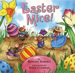 Easter Mice! by Bethany Roberts, Doug Cushman
