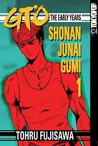 GTO: The Early Years -- Shonan Junai Gumi, Volume 1 by Tōru Fujisawa, Christopher North