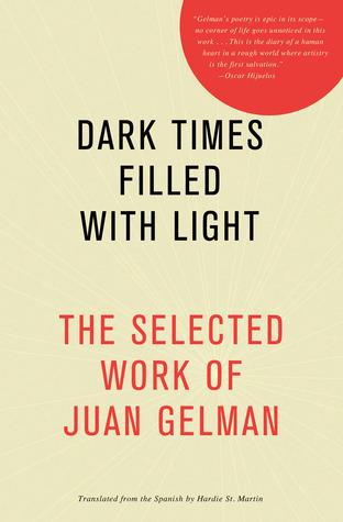 Dark Times Filled with Light by Juan Gelman, Hardie St. Martin