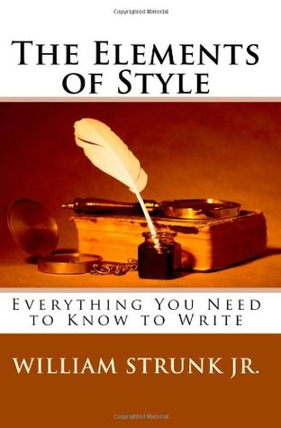 The Elements of Style: Everything You Need to Know to Write by William Strunk Jr.