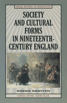 Society and Cultural Forms in Nineteenth-Century England by Simon Dentith