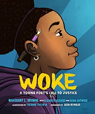 Woke: A Young Poet's Call to Justice by Theodore Taylor III, Mahogany L. Browne, Olivia Gatwood, Elizabeth Acevedo