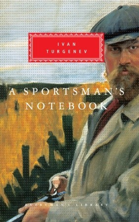 A Sportsman's Notebook (Everyman's Library) by Ivan Turgenev, Max Egremont