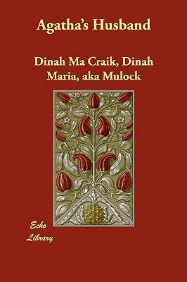 Agatha's Husband by Dinah Maria Mulock Craik