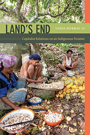 Land's End: Capitalist Relations on an Indigenous Frontier by Tania Murray Li