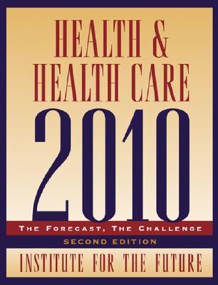 Health and Health Care 2010: The Forecast, the Challenge by Institute for the Future