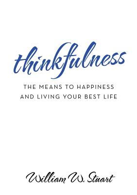 Thinkfulness: The Means to Happiness and Living Your Best Life by William W. Stuart