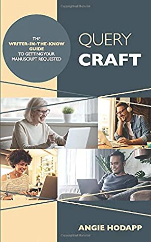 Query Craft: The Writer-in-the-Know Guide to Getting Your Manuscript Requested by Angie Hodapp